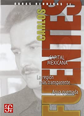 Obras Reunidas II: Capital Mexicana: La Region Mas Transparente, Agua Quemada 9789681684952