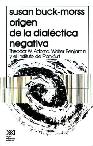 Origen de la Dialectica Negativa: Theodor W. Adorno, Walter Benjamin y el Instituto de Frankfurt
