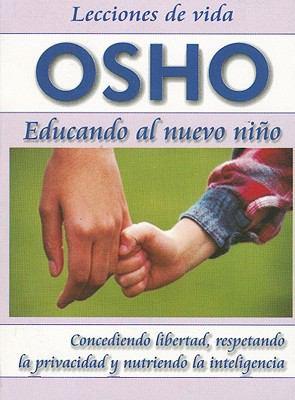 Educando al Nuevo Nino: Concediendo Libertad, Respetando la Privacidad y Nutriendo la Inteligencia = Parenting the New Child 9789685366458