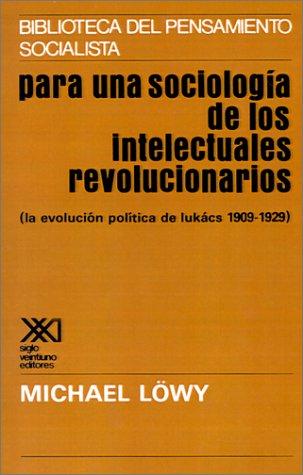 Para una Sociologia de los Intelectuales Revolucionarios: La Evolucion Politica de Lukacs 1909-1929 9789682301162