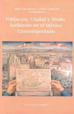 Poblacion, Ciudad y Medio Ambiente En El Mexico Contemporaneo 9789681212087
