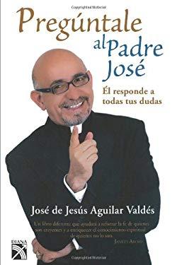 Preguntale al Padre Jose: El Responde A Todas Tus Dudas 9789681342487