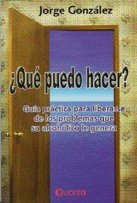 Que Puedo Hacer?: Guia Practica Para Liberarse de los Problemas Que su Alcoholico Le Genera 9789685270564