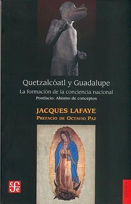 Quetzalcoatl y Guadalupe/Abismo de Conceptos: La Formacion de la Conciencia Nacional en Mexico/Identidad, Nacion, Mexicano 9789681656942