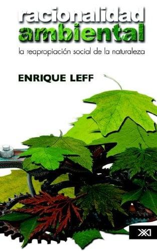 Racionalidad Ambiental. La Reapropiacisn Social de La Naturaleza 9789682325601