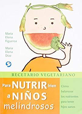 Recetario Vegetariano Para Nutrir Bien a Ninos Melindrosos: Como Balancear Los Nutrientes Para Tener Hijos Sanos 9789688606834