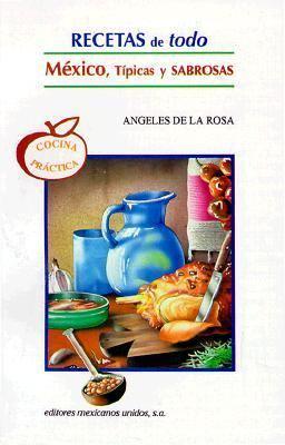 Recetas de Todo Mexico: Tipicas, y Sabrosas = All Mexico Recipes 9789681508418
