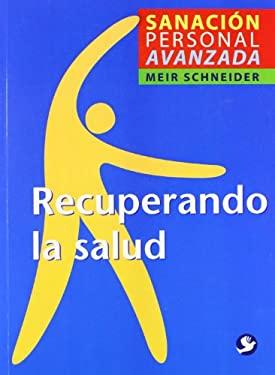 Recuperando la Salud: Sanacion Personal Avanzada 9789688608470