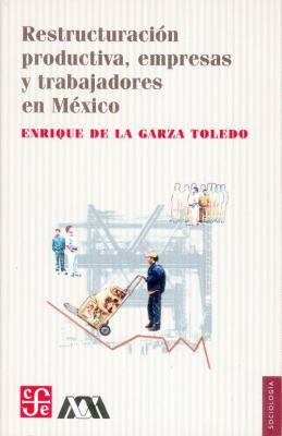 Restructuracion Productiva, Empresas y Trabajadores en Mexico 9789681678579