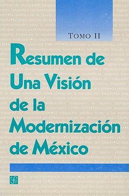 Resumen de una Vision de la Modernizacion de Mexico, Tomo II 9789681646059
