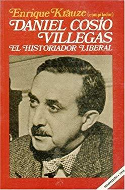 Daniel Cosio Villegas, El Historiador Liberal 9789681617844