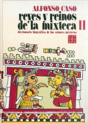 Reyes y Reinos de la Mixteca: Diccionario Biografico de los Senores Mixtecos 9789681617882