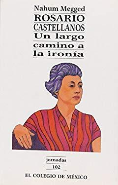 Rosario Castellanos: Un Largo Camino a la Ironia 9789681205898