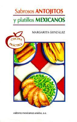 Sabrosos Antojitos y Platillos Mexicanos = Delicious Mex Appetizers 9789681510190
