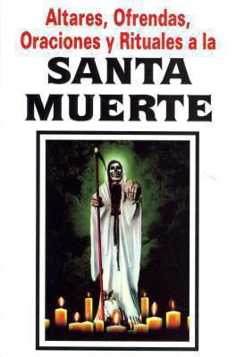 Santa Muerte-Altares, Ofrendas, Oraciones y Rituales 9789689120407