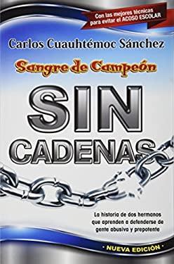 Sin Cadenas: La Primera Novela de Asertividad Para Adolescentes y Adultos 9789687277479