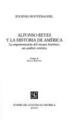 Alfonso Reyes y la Historia de America: La Argumentacion del Ensayo Historico: Un Analisis Retorico