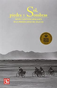 Sol, Piedra y Sombras: Veinte Cuentistas Mexicanos de la Primera Mitad del Siglo XX = Sun, Stone, and Shadows 9789681685928