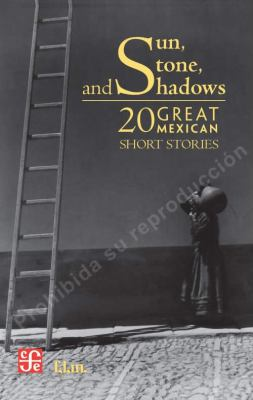 Sun, Stone, and Shadows: 20 Great Mexican Short Stories 9789681685942