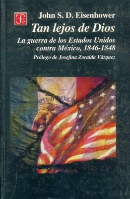 Tan Lejos de Dios: La Guerra de los Estados Unidos Contra Mexico, 1846-1848 = So Far from God 9789681656522
