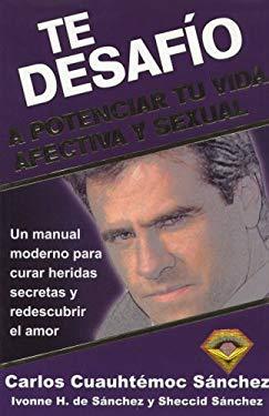 Te Desafio A Potenciar Tu Vida Afectiva y Sexual: Un Manual Moderno Para Curar Heridas Secretas y Redescubrir el Amor 9789687277714