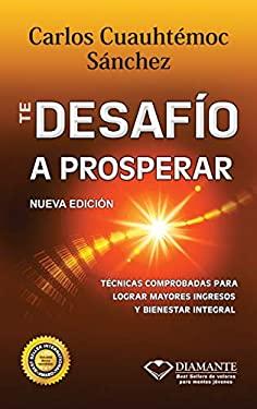 Te Desafio a Prosperar: Una Guia Completa Para Ganar Mas Dinero y Crecer En La Crisis 9789687277691