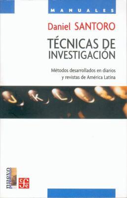 Tecnicas de Investigacion: Metodos Desarrollados en Diarios y Revistas de America Latina 9789681672416