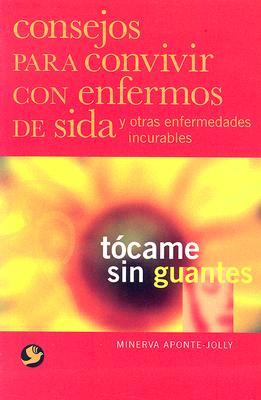 Tocame Sin Guantes: Consejos Para Convivir Con Enfermos de Sida y Otras Enfermedades Incurables 9789688607497
