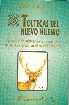 Toltecas del Nuevo Milenio: La Sabiduria Indigena y el Desarrollo de la Conciencia en el Mundo de Hoy 9789687748009
