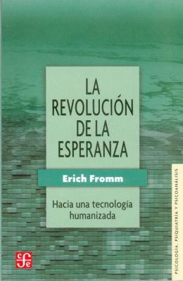 La Revolucion de La Esperanza: Hacia Una Tecnologia Humanizada 9789681605827