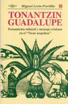 Tonantzin Guadalupe. Pensamiento Nhuatl y Mensaje Cristiano En El