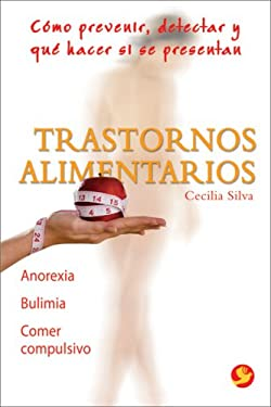 Trastornos Alimentarios: Como Prevenir, Detectar y Que Hacer Si Se Presentan: Anorexia, Bulimia, Comer Compulsivo 9789688609071