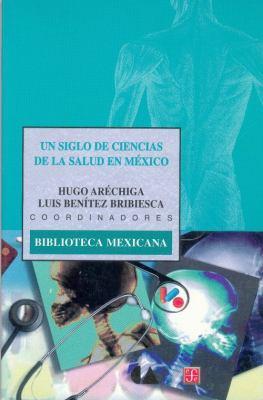 Un Siglo de Ciencias de La Salud En M'Xico 9789681656492