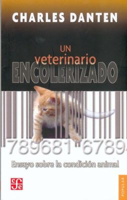 Un Veterinario Encolerizado: Ensayo Sobre la Condicion Animal 9789681680008