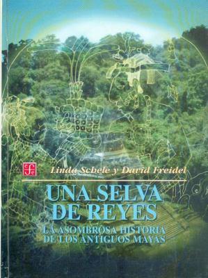 Una Selva de Reyes: La Asombrosa Historia de los Antiguos Mayas = A Forest of Kings 9789681653859