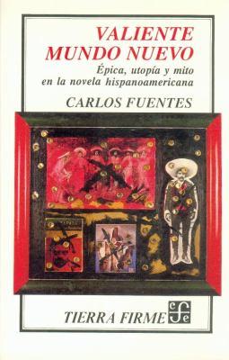 Valiente Mundo Nuevo: 'Pica, Utop-A Y Mito En La Novela Hispanoamericana 9789681635053