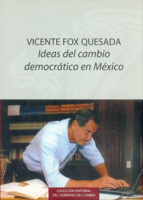 Vicente Fox Quesada: Ideas del Cambio Democratico en Mexico 9789681680725