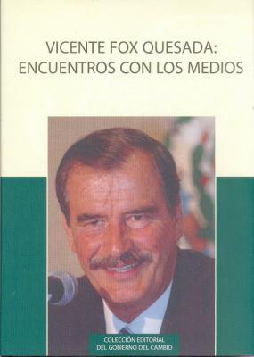 Vicente Fox Quesada: Encuentro Con Los Medios: Entrevistas Sobre Los Programas y Resultados del Gobierno del Cambio 2001-2006 9789681680992