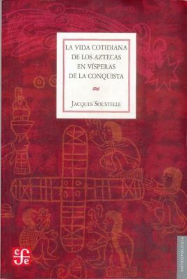 Vida Cotidiana de Los Aztecas En Visperas de 9789681606367