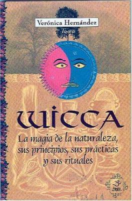 Wicca: La Magia de La Naturaleza, Sus Principios, Sus Practicas y Sus Rituales 9789686733938
