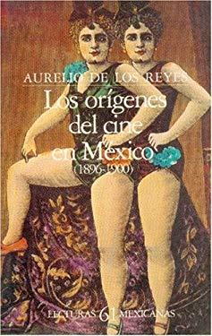Los Origenes del Cine en Mexico (1896-1900) 9789681618308