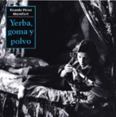 Yerba, Goma y Polvo: Drogas, Ambientes y Policias en Mexico, 1900-1940 9789684114692