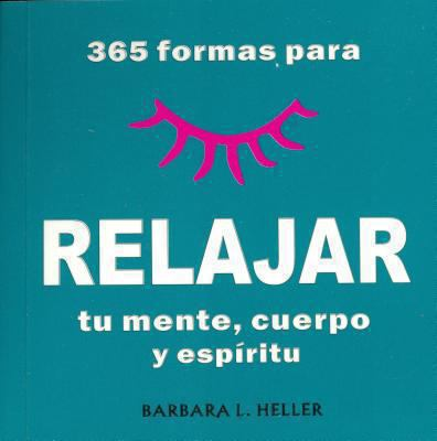 365 Formas Para Relajar Tu Mente, Cuerpo y Espiritu/365 Ways to Relaz Your Mind, Body and Spirit 9789706663771
