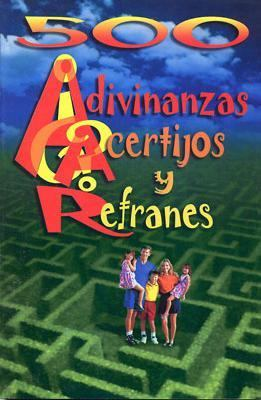 500 Adivinanzas, Acertijos y Refranes = 500 Riddles and Spanish Popular Phases