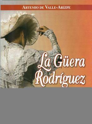 La Guera Rodriguez (the Fair Rodriguez): Relatos Reales del Sorprendente y Divertido Personaje de La Historia de Mexico 9789707321366