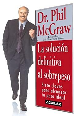 La Solucion Definitiva Al Sobrepeso / The Ultimate Weight Solution 9789707701052