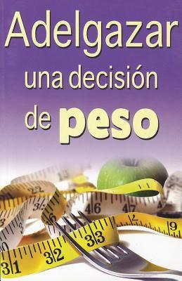 Adelgazar, una Decision de Peso 9789706664303