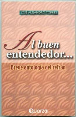Al Buen Entendedor...: Breve Antologia del Refran