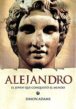 Alejandro: El Joven Que Conquisto el Mundo