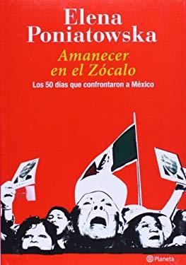Amanecer En El Zocalo: Los 50 Dias Que Confrontaron a Mexico 9789703706105